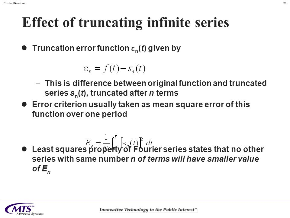 20ControlNumber Effect of truncating infinite series Truncation error function n (t) given by –This is difference between original function and trunca