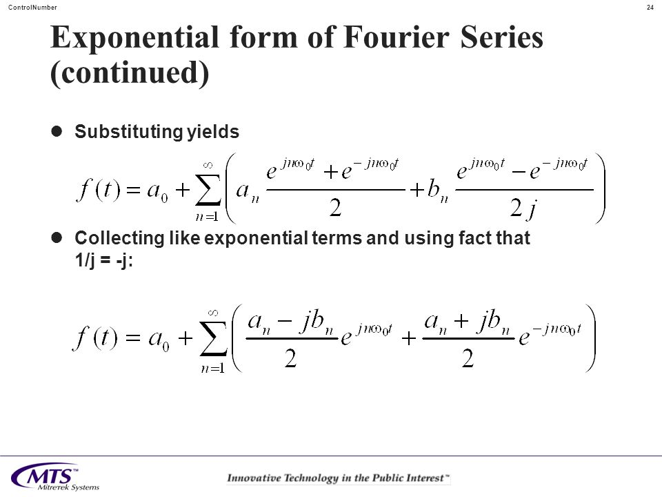 24ControlNumber Exponential form of Fourier Series (continued) Substituting yields Collecting like exponential terms and using fact that 1/j = -j: