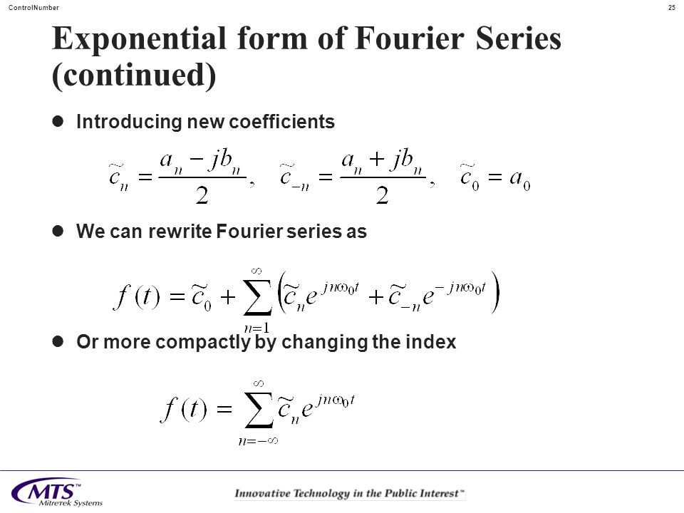 25ControlNumber Exponential form of Fourier Series (continued) Introducing new coefficients We can rewrite Fourier series as Or more compactly by chan