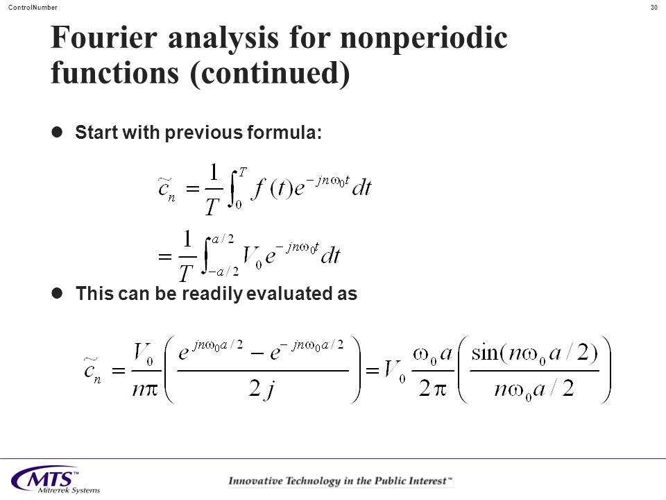 30ControlNumber Fourier analysis for nonperiodic functions (continued) Start with previous formula: This can be readily evaluated as