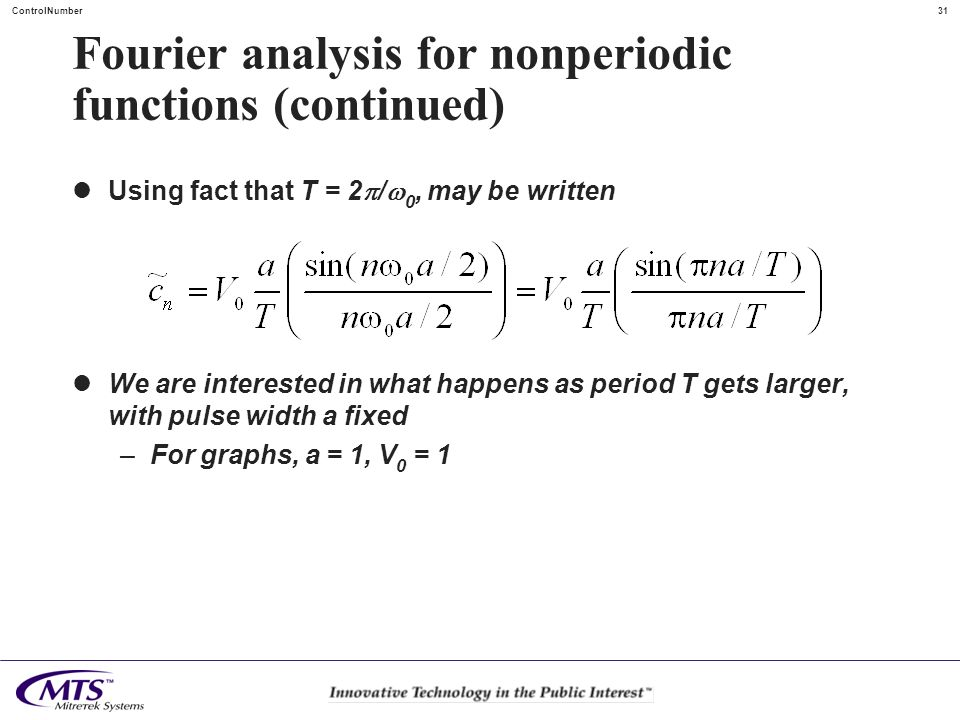 31ControlNumber Fourier analysis for nonperiodic functions (continued) Using fact that T = 2 / 0, may be written We are interested in what happens as