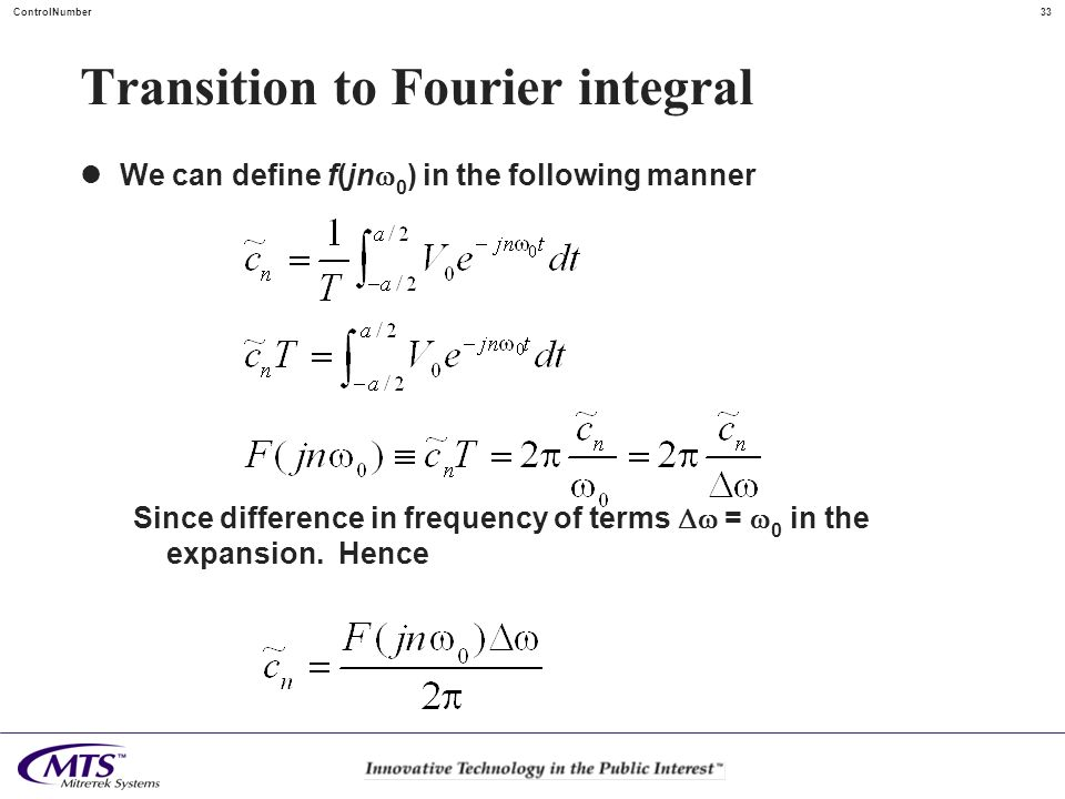 33ControlNumber Transition to Fourier integral We can define f(jn 0 ) in the following manner Since difference in frequency of terms = 0 in the expans