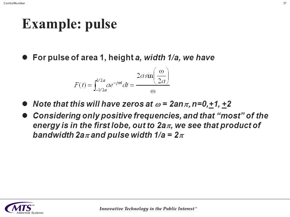 37ControlNumber Example: pulse For pulse of area 1, height a, width 1/a, we have Note that this will have zeros at = 2an n=0,+1, +2 Considering only p