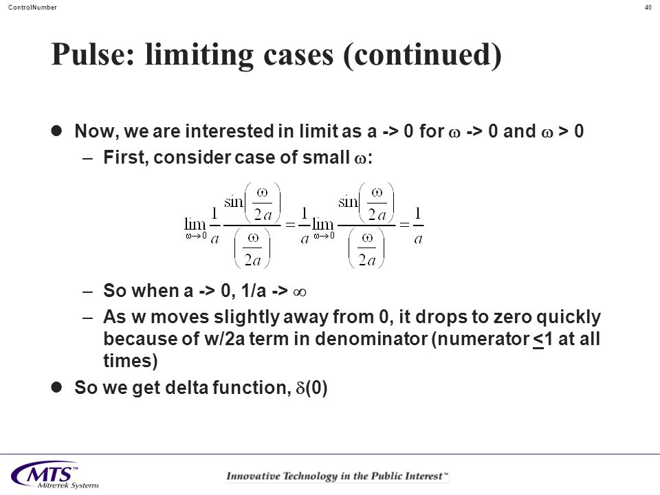 40ControlNumber Pulse: limiting cases (continued) Now, we are interested in limit as a -> 0 for -> 0 and > 0 –First, consider case of small : –So when