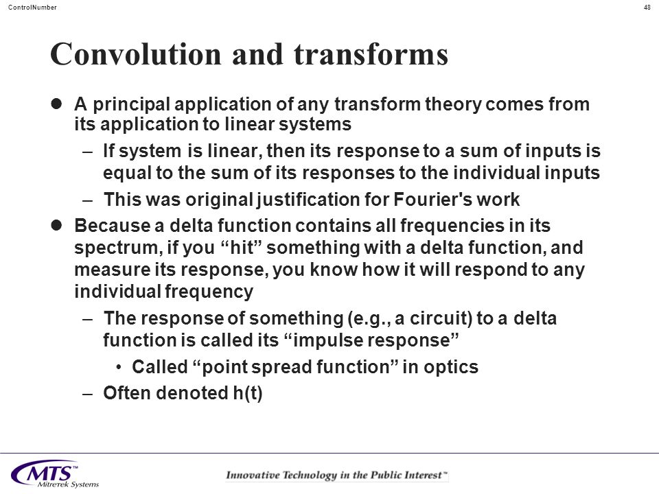 48ControlNumber Convolution and transforms A principal application of any transform theory comes from its application to linear systems –If system is