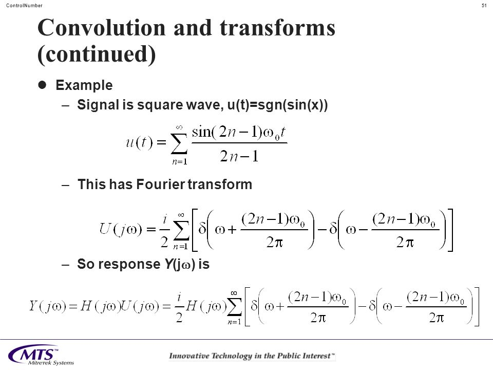 51ControlNumber Convolution and transforms (continued) Example –Signal is square wave, u(t)=sgn(sin(x)) –This has Fourier transform –So response Y(j )