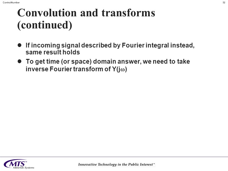 52ControlNumber Convolution and transforms (continued) If incoming signal described by Fourier integral instead, same result holds To get time (or spa