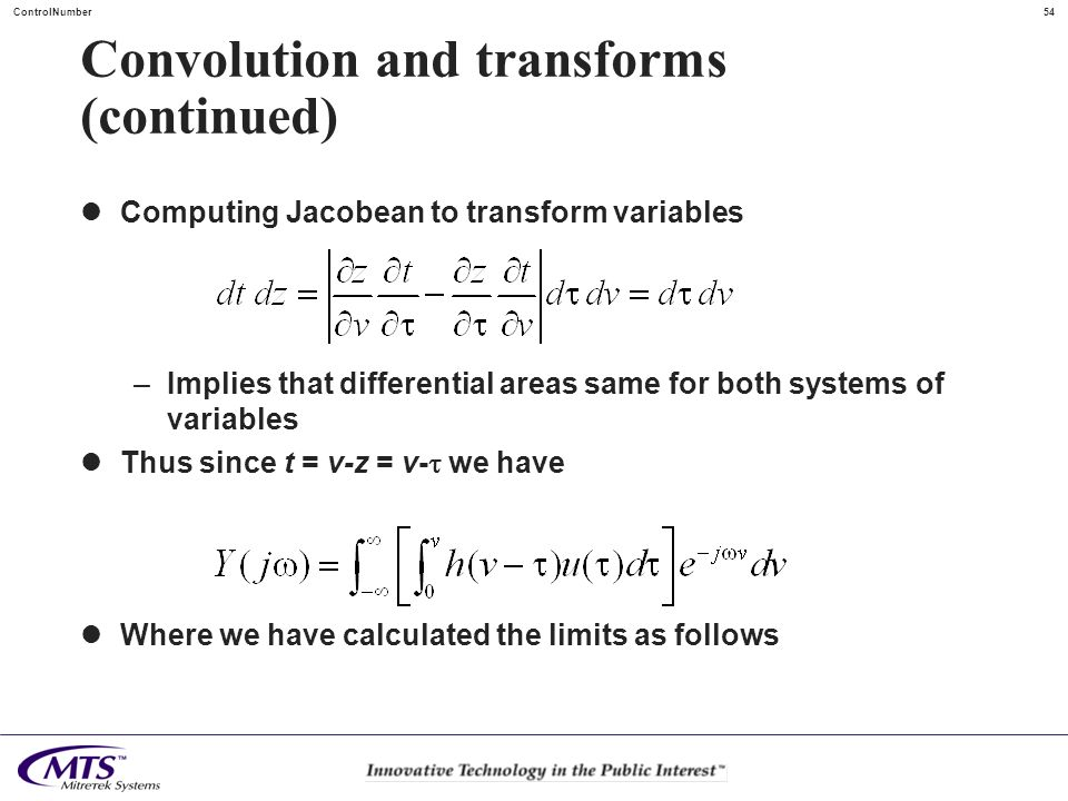 54ControlNumber Convolution and transforms (continued) Computing Jacobean to transform variables –Implies that differential areas same for both system