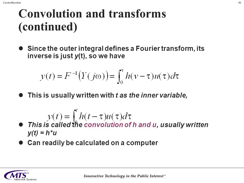 56ControlNumber Convolution and transforms (continued) Since the outer integral defines a Fourier transform, its inverse is just y(t), so we have This