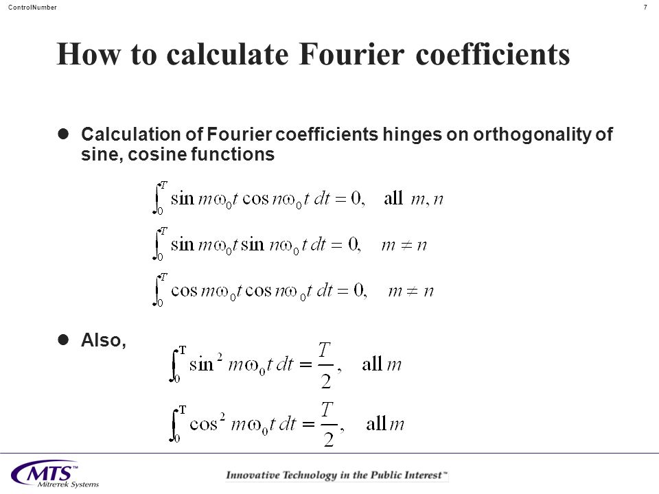 7 ControlNumber How to calculate Fourier coefficients Calculation of Fourier coefficients hinges on orthogonality of sine, cosine functions Also,