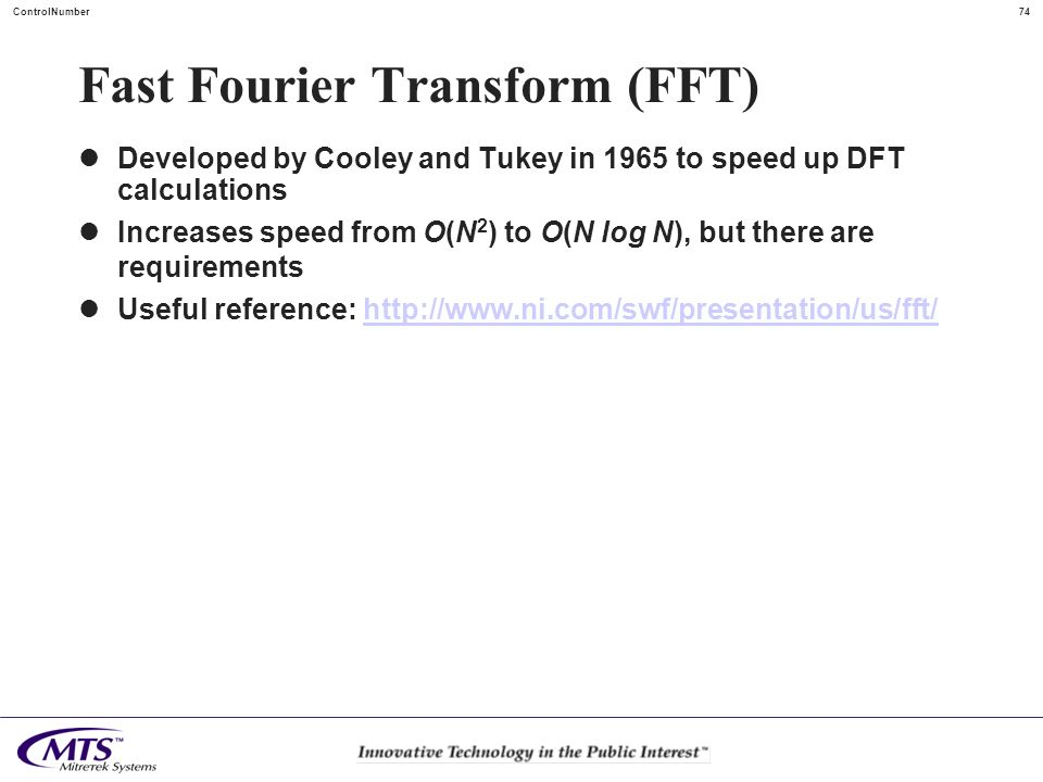 74ControlNumber Fast Fourier Transform (FFT) Developed by Cooley and Tukey in 1965 to speed up DFT calculations Increases speed from O(N 2 ) to O(N lo