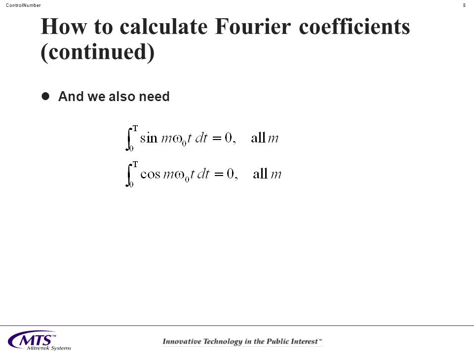 8 ControlNumber How to calculate Fourier coefficients (continued) And we also need
