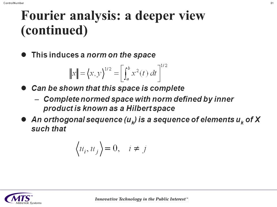 81ControlNumber Fourier analysis: a deeper view (continued) This induces a norm on the space Can be shown that this space is complete –Complete normed