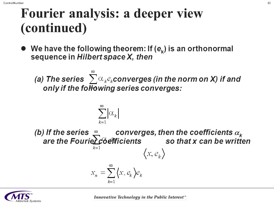 83ControlNumber Fourier analysis: a deeper view (continued) We have the following theorem: If (e k ) is an orthonormal sequence in Hilbert space X, th