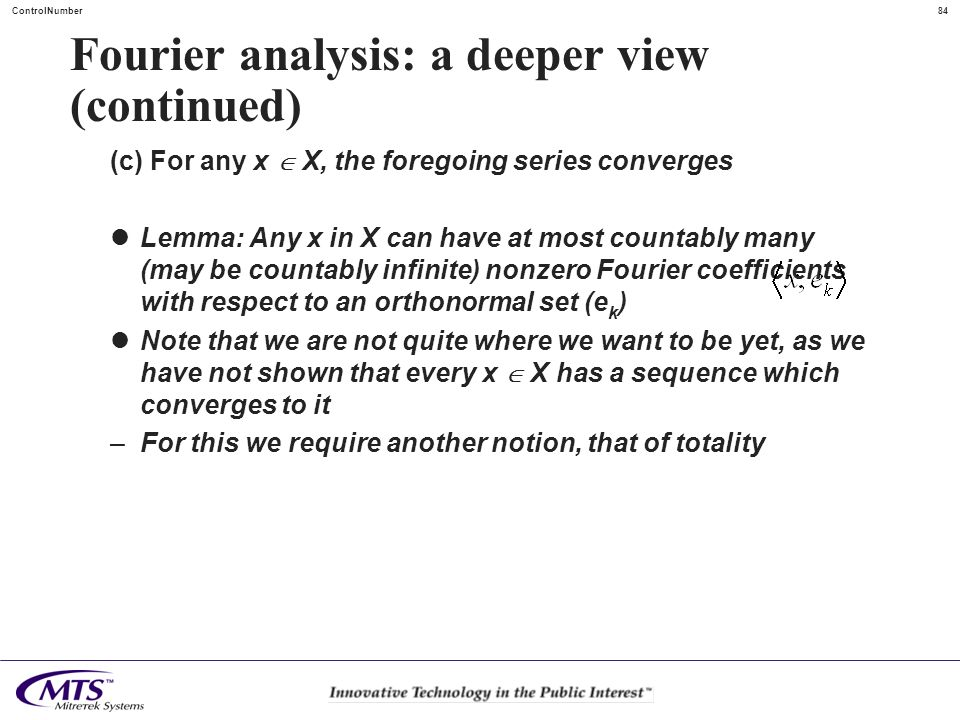 84ControlNumber Fourier analysis: a deeper view (continued) (c) For any x X, the foregoing series converges Lemma: Any x in X can have at most countab