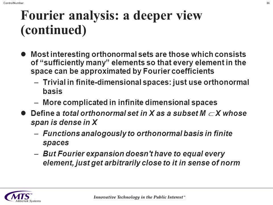 86ControlNumber Fourier analysis: a deeper view (continued) Most interesting orthonormal sets are those which consists of sufficiently many elements s