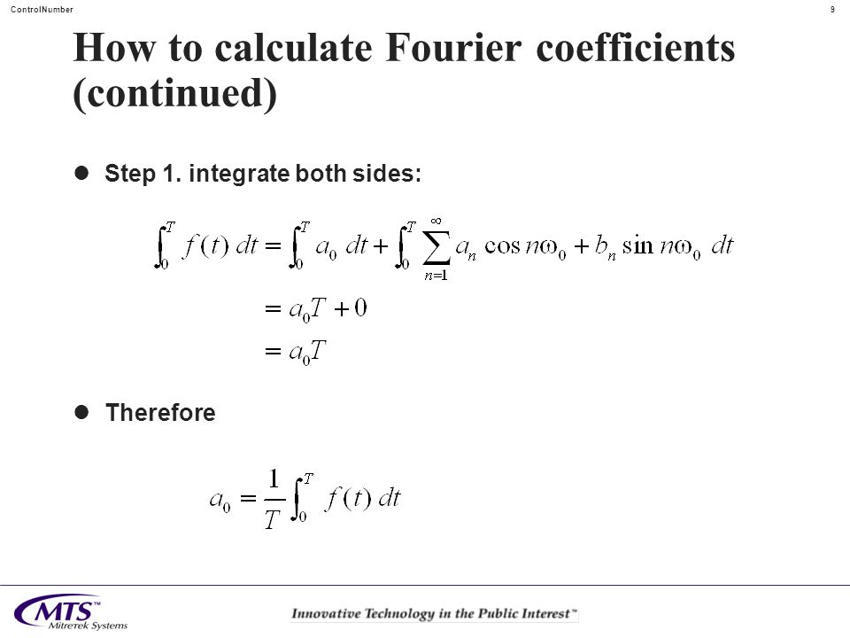 9 ControlNumber How to calculate Fourier coefficients (continued) Step 1. integrate both sides: Therefore