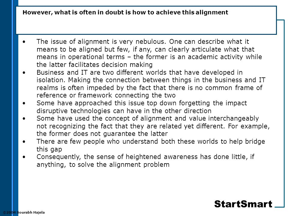 StartSmart ©2004 Sourabh Hajela However, what is often in doubt is how to achieve this alignment The issue of alignment is very nebulous.