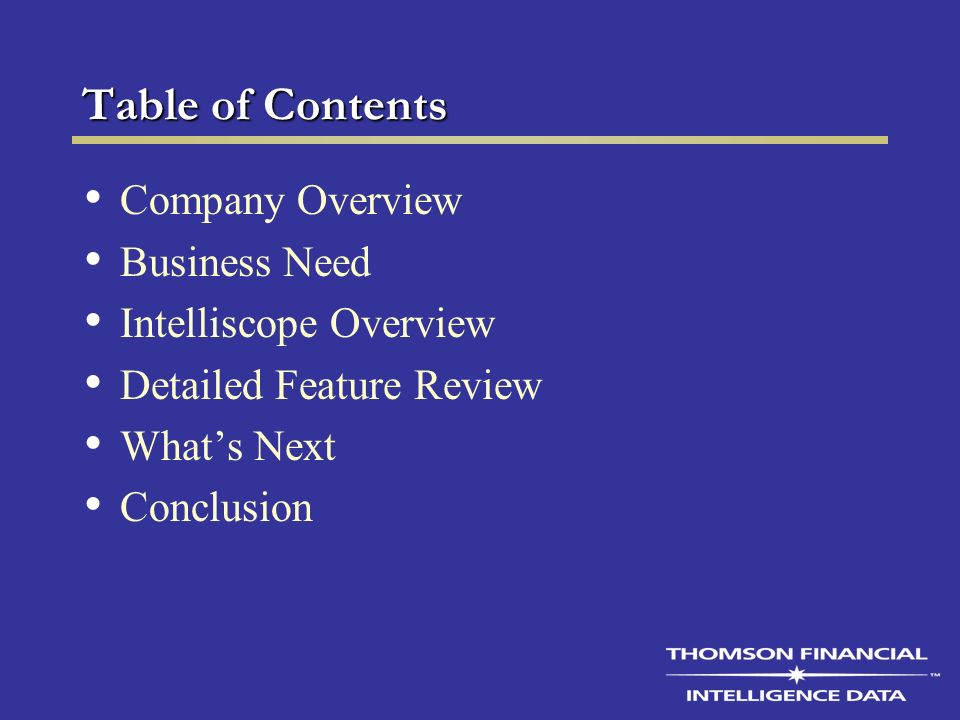 Table of Contents Company Overview Business Need Intelliscope Overview Detailed Feature Review Whats Next Conclusion