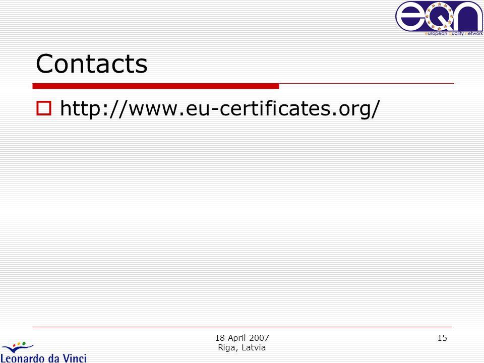 18 April 2007 Riga, Latvia 15 Contacts http://www.eu-certificates.org/