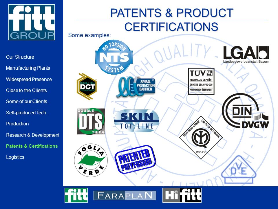 PATENTS & PRODUCT CERTIFICATIONS Our Structure Manufacturing Plants Widespread Presence Close to the Clients Some of our Clients Self-produced Tech.