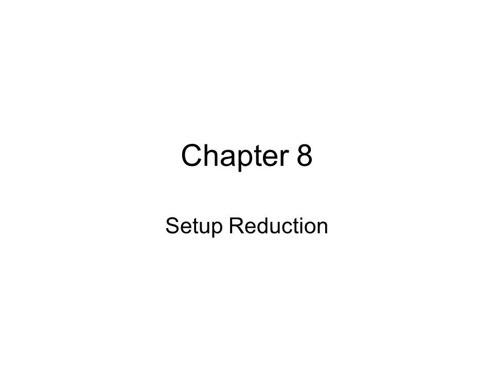 Chapter 8 Setup Reduction