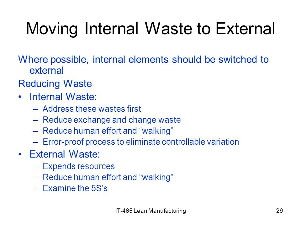 IT-465 Lean Manufacturing29 Moving Internal Waste to External Where possible, internal elements should be switched to external Reducing Waste Internal
