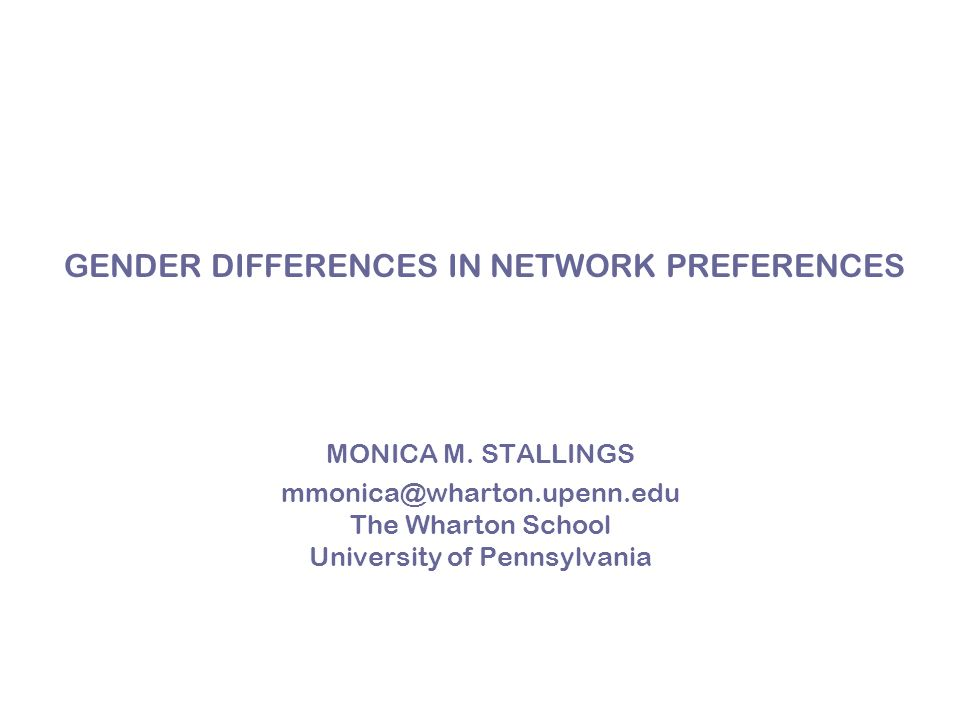 GENDER DIFFERENCES IN NETWORK PREFERENCES MONICA M.