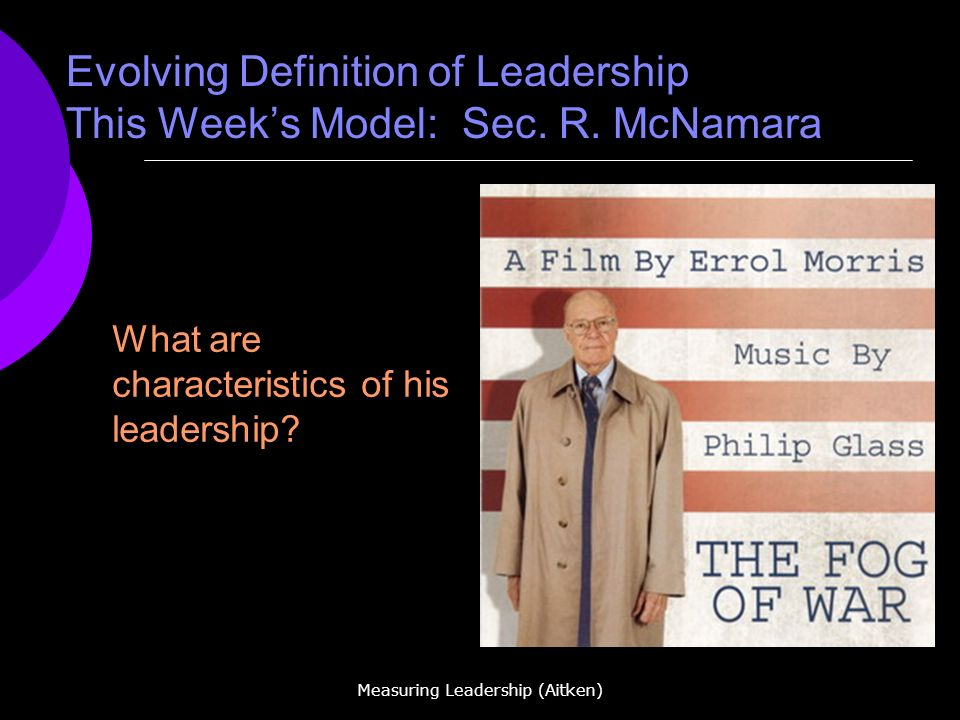 Measuring Leadership (Aitken) Evolving Definition of Leadership This Weeks Model: Sec.