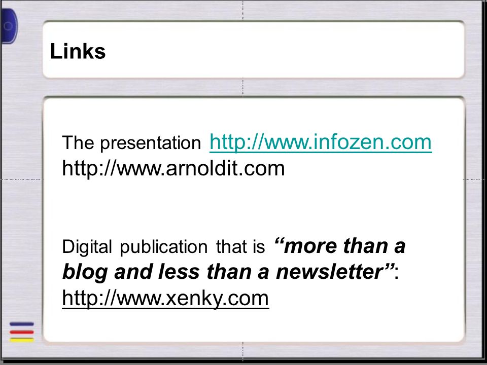 Links The presentation http://www.infozen.com http://www.arnoldit.com http://www.infozen.com Digital publication that is more than a blog and less than a newsletter: http://www.xenky.com