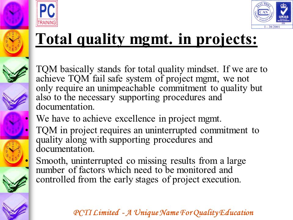 PCTI Limited - A Unique Name For Quality Education Total quality mgmt. in projects: TQM basically stands for total quality mindset. If we are to achie