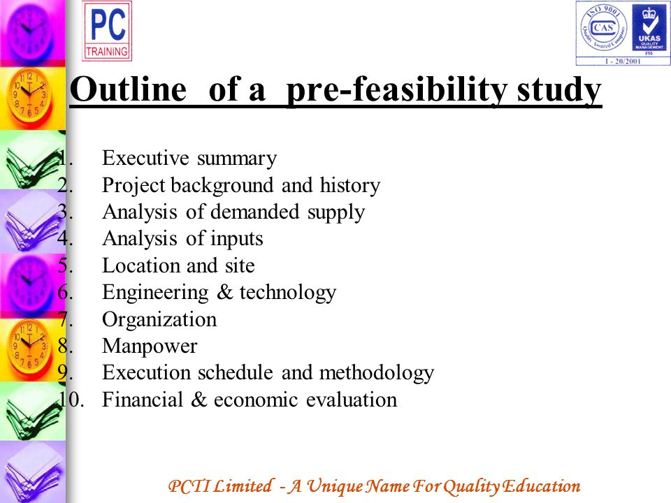 PCTI Limited - A Unique Name For Quality Education Outline of a pre-feasibility study 1.Executive summary 2.Project background and history 3.Analysis