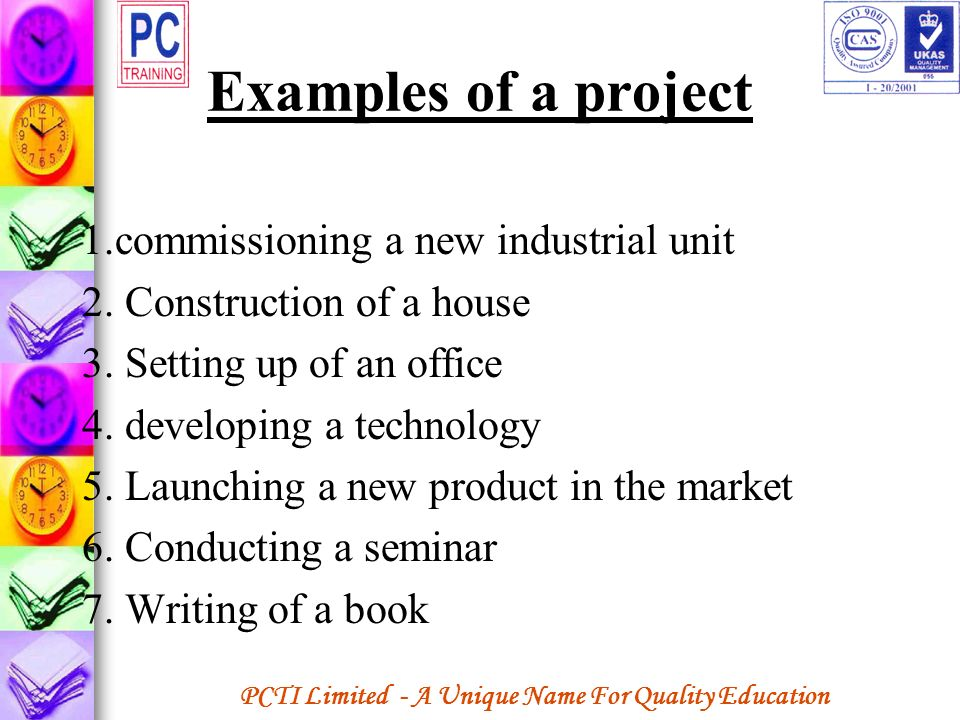 PCTI Limited - A Unique Name For Quality Education Examples of a project 1.commissioning a new industrial unit 2. Construction of a house 3. Setting u