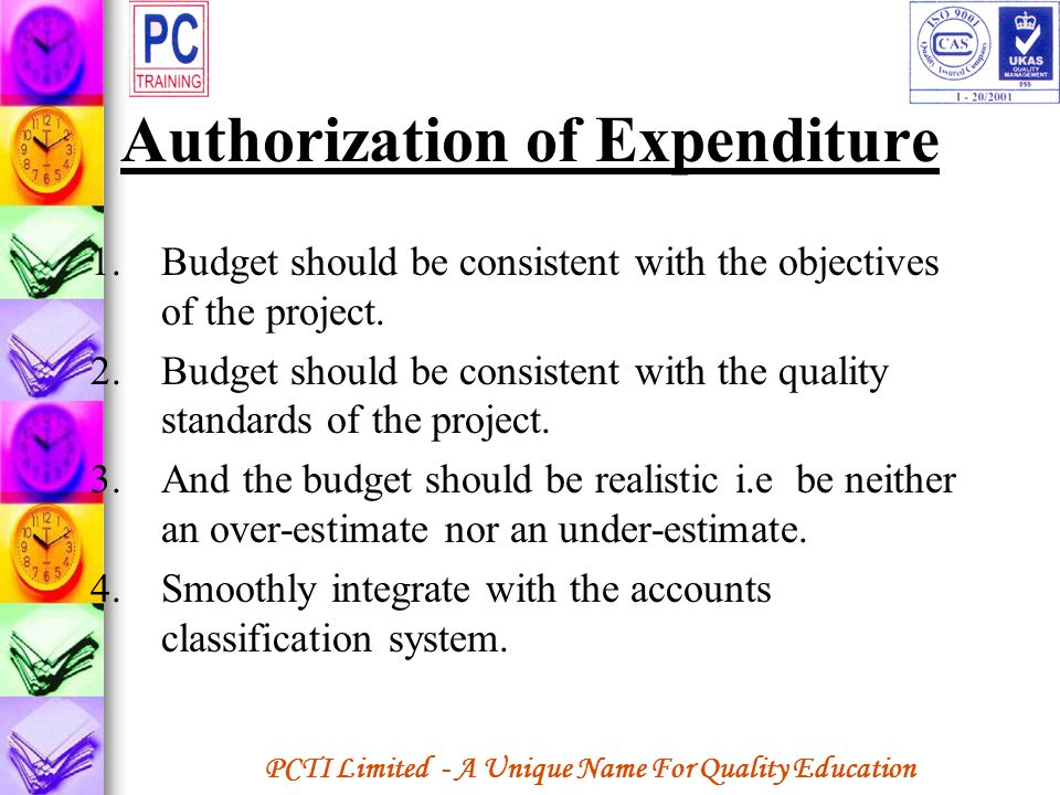 PCTI Limited - A Unique Name For Quality Education Authorization of Expenditure 1.Budget should be consistent with the objectives of the project. 2.Bu