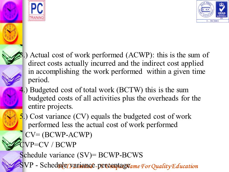 PCTI Limited - A Unique Name For Quality Education 3.) Actual cost of work performed (ACWP): this is the sum of direct costs actually incurred and the