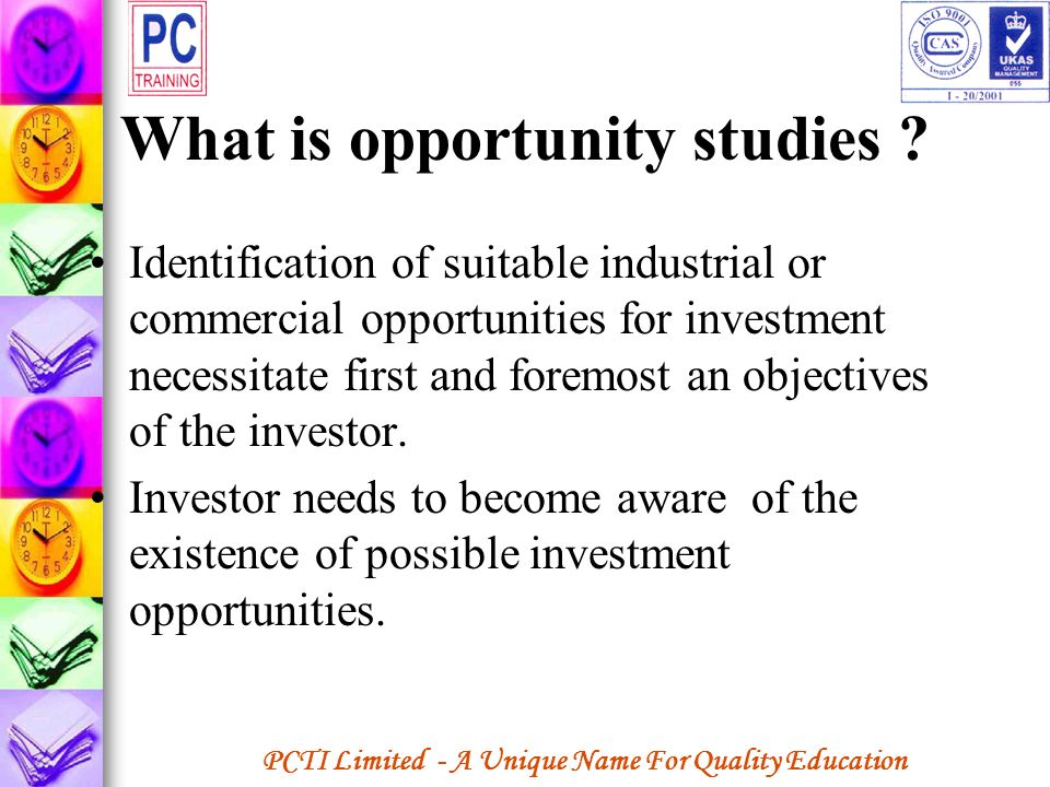 PCTI Limited - A Unique Name For Quality Education What is opportunity studies ? Identification of suitable industrial or commercial opportunities for