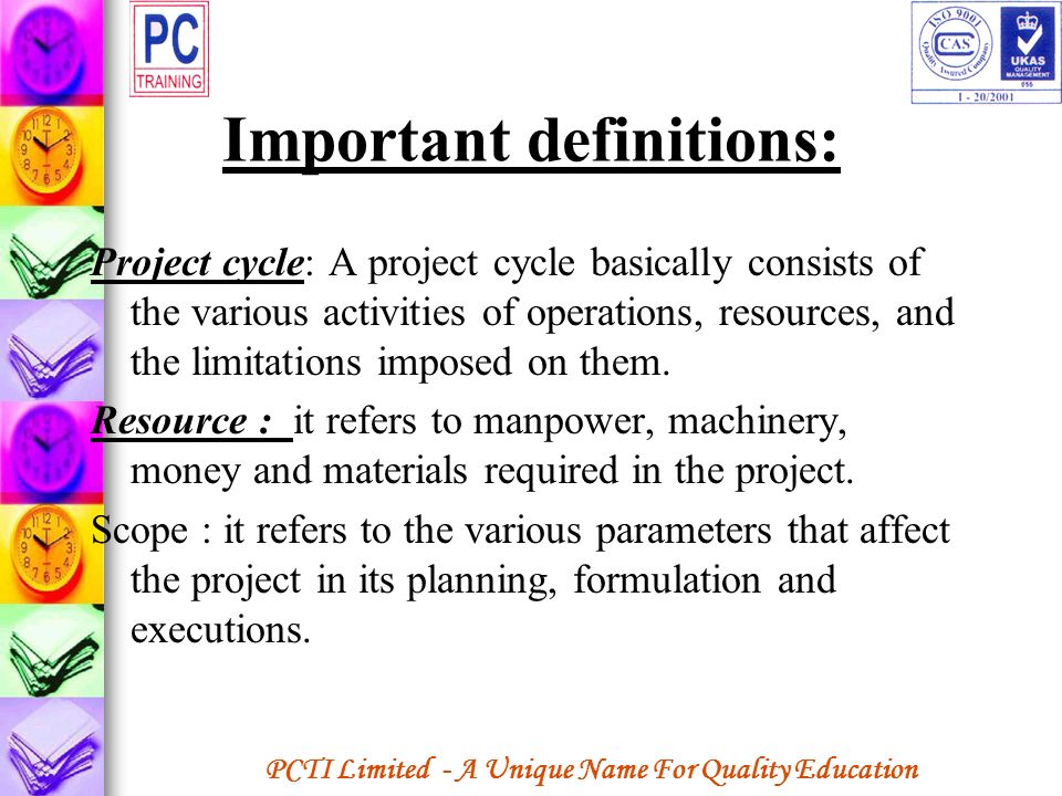 PCTI Limited - A Unique Name For Quality Education Important definitions: Project cycle: A project cycle basically consists of the various activities