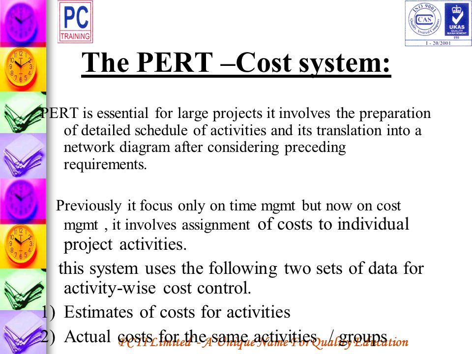 PCTI Limited - A Unique Name For Quality Education The PERT –Cost system: PERT is essential for large projects it involves the preparation of detailed