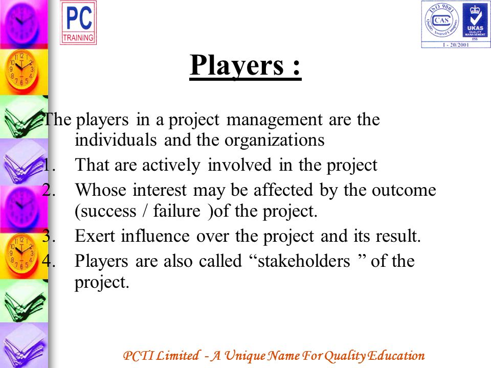 PCTI Limited - A Unique Name For Quality Education Players : The players in a project management are the individuals and the organizations 1.That are