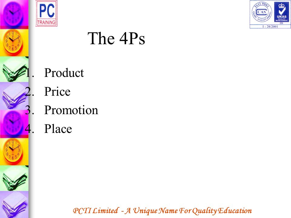 PCTI Limited - A Unique Name For Quality Education The 4Ps 1.Product 2.Price 3.Promotion 4.Place