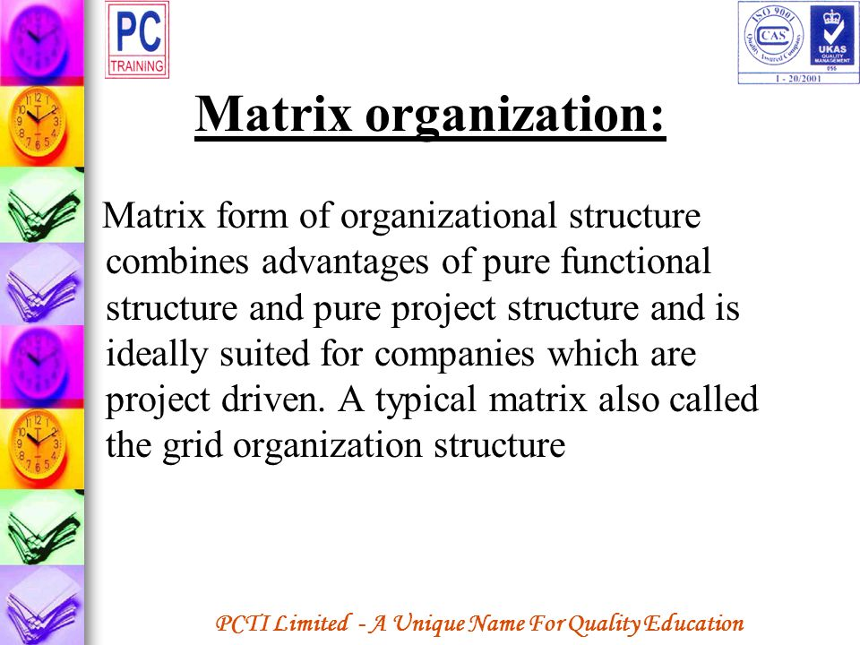 PCTI Limited - A Unique Name For Quality Education Matrix organization: Matrix form of organizational structure combines advantages of pure functional