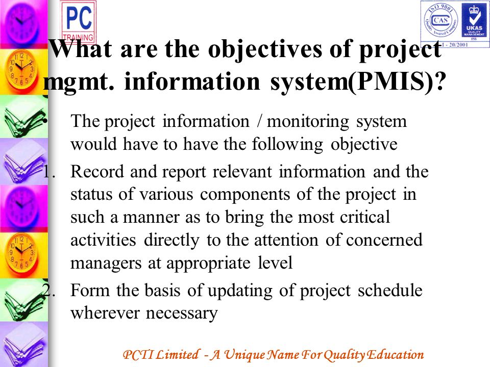 PCTI Limited - A Unique Name For Quality Education What are the objectives of project mgmt. information system(PMIS)? The project information / monito