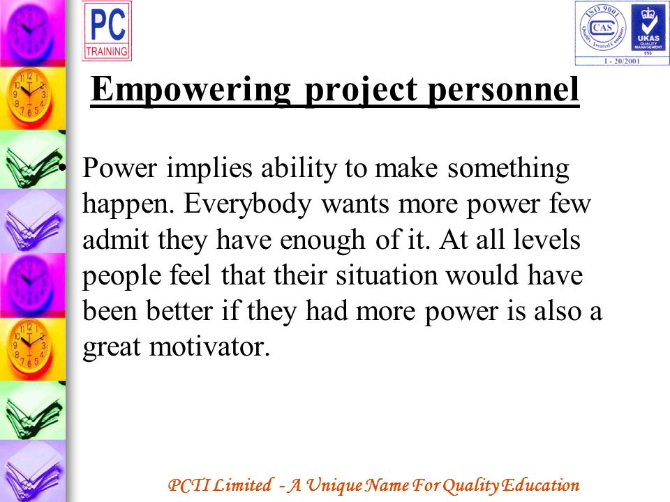 PCTI Limited - A Unique Name For Quality Education Empowering project personnel Power implies ability to make something happen. Everybody wants more p