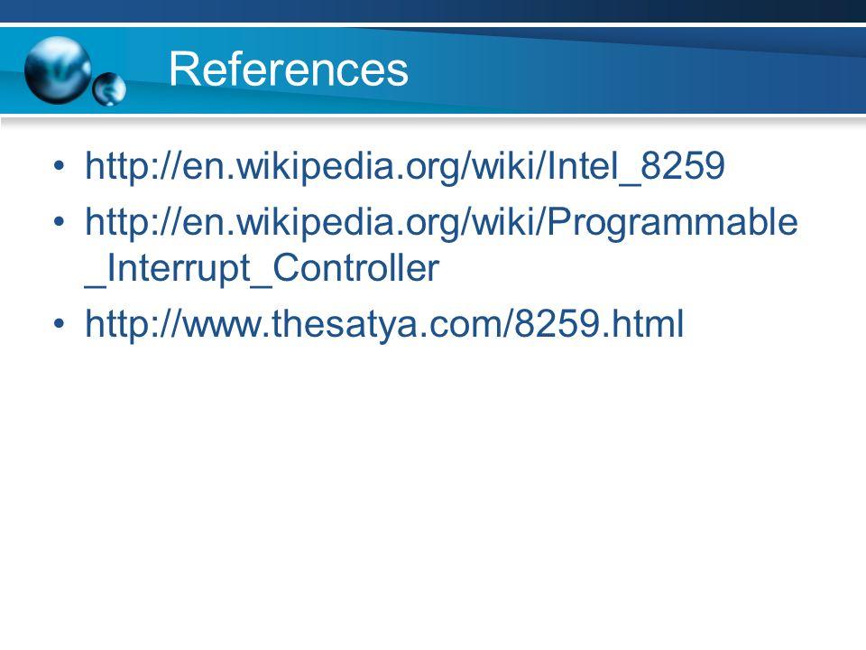 References http://en.wikipedia.org/wiki/Intel_8259 http://en.wikipedia.org/wiki/Programmable _Interrupt_Controller http://www.thesatya.com/8259.html