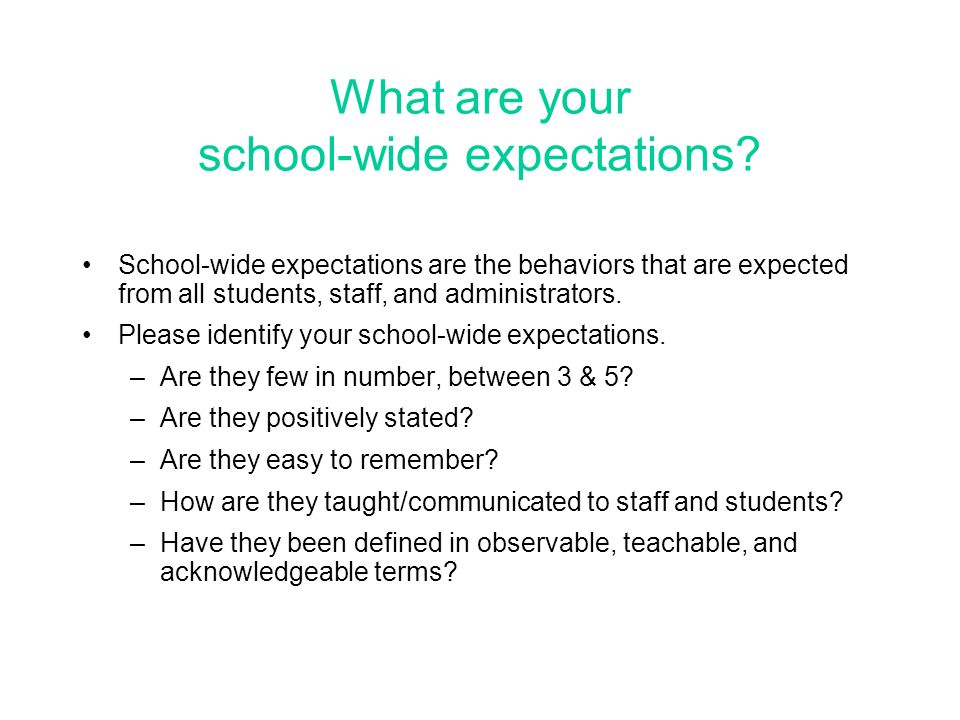 What are your school-wide expectations? School-wide expectations are the behaviors that are expected from all students, staff, and administrators. Ple