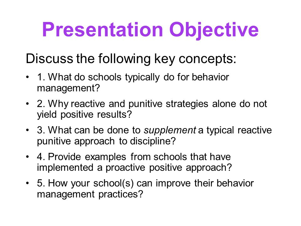 Presentation Objective Discuss the following key concepts: 1. What do schools typically do for behavior management? 2. Why reactive and punitive strat
