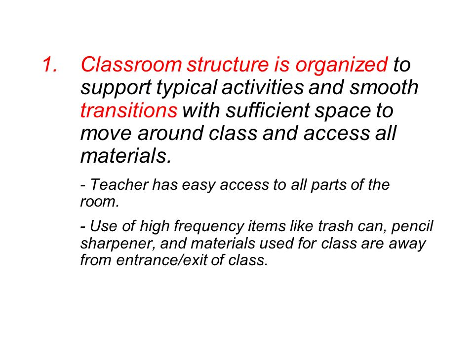 1.Classroom structure is organized to support typical activities and smooth transitions with sufficient space to move around class and access all mate