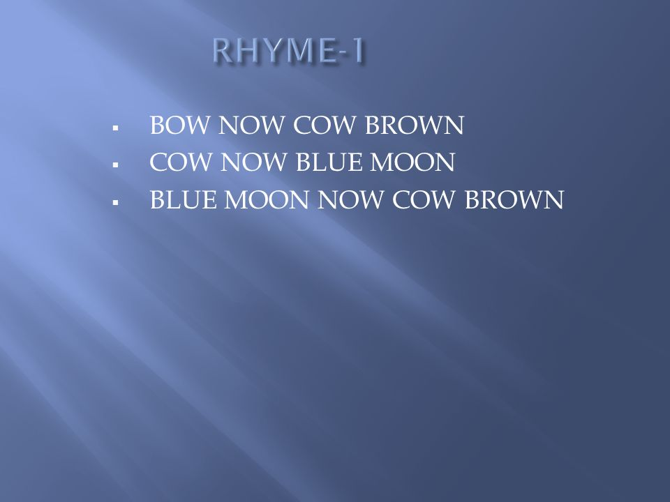 BOW NOW COW BROWN COW NOW BLUE MOON BLUE MOON NOW COW BROWN