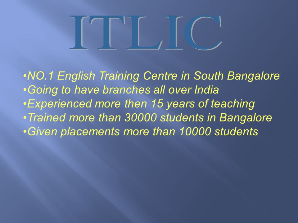 NO.1 English Training Centre in South Bangalore Going to have branches all over India Experienced more then 15 years of teaching Trained more than 30000 students in Bangalore Given placements more than 10000 students