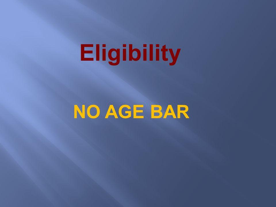 Eligibility NO AGE BAR